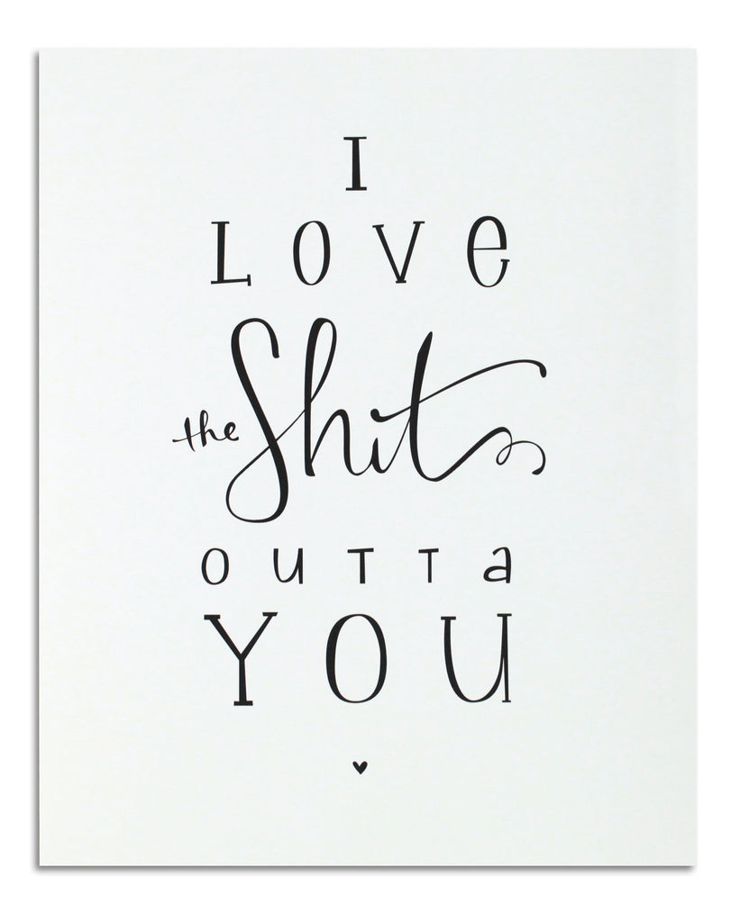 I Love the Shit Outta You 2 PRINT