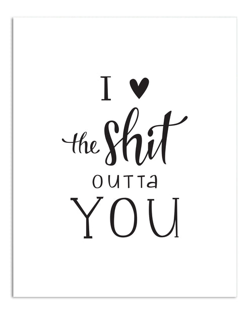 I <3 the Shit Outta You PRINT