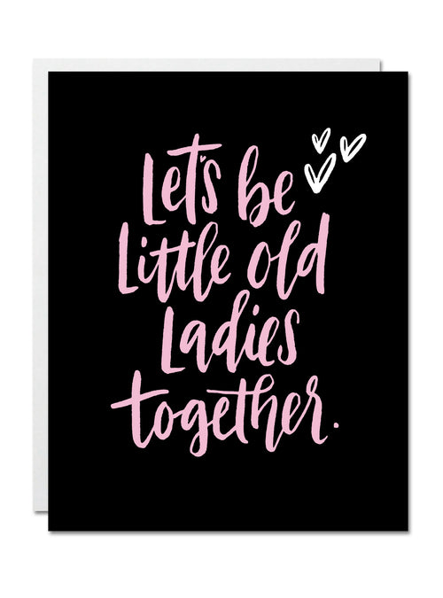 Let's Be Little Old Ladies Together CARD