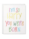 I'm so Happy You were Born CARD