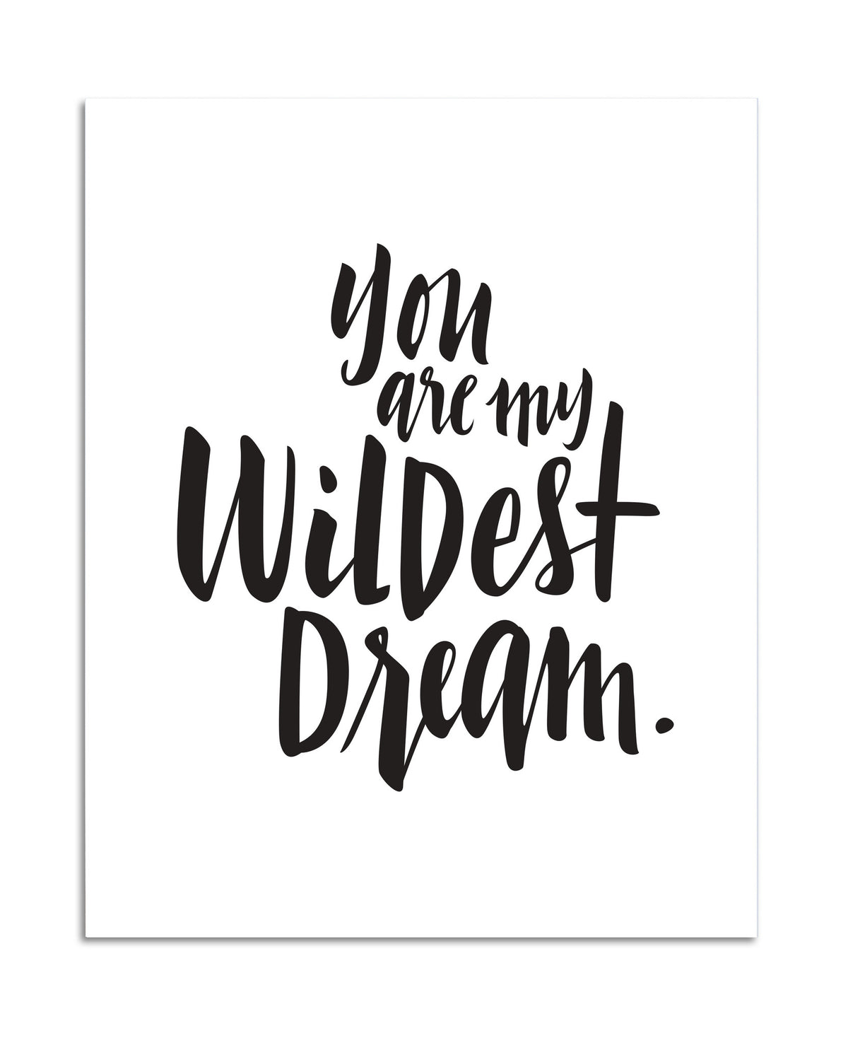 You are my Wildest Dream 8x10 PRINT