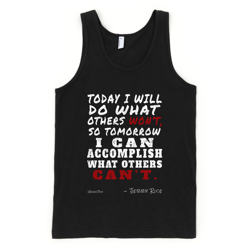 Today I Will Do What Others Wont Jerry Rice Quote Tank Top