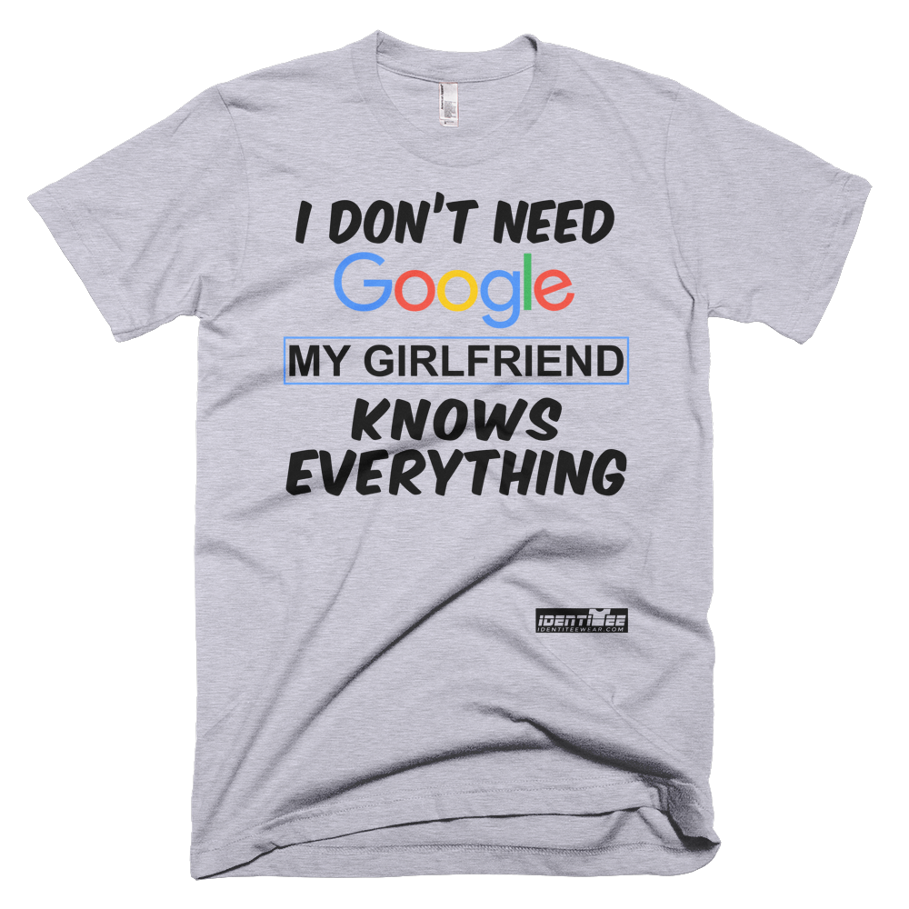 I Dont Need Google My Girlfriend Knows Everything Unisex T Shirt