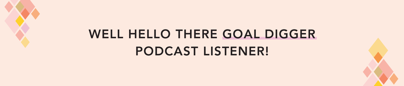 Hello Goal Digger Podcast Listeners