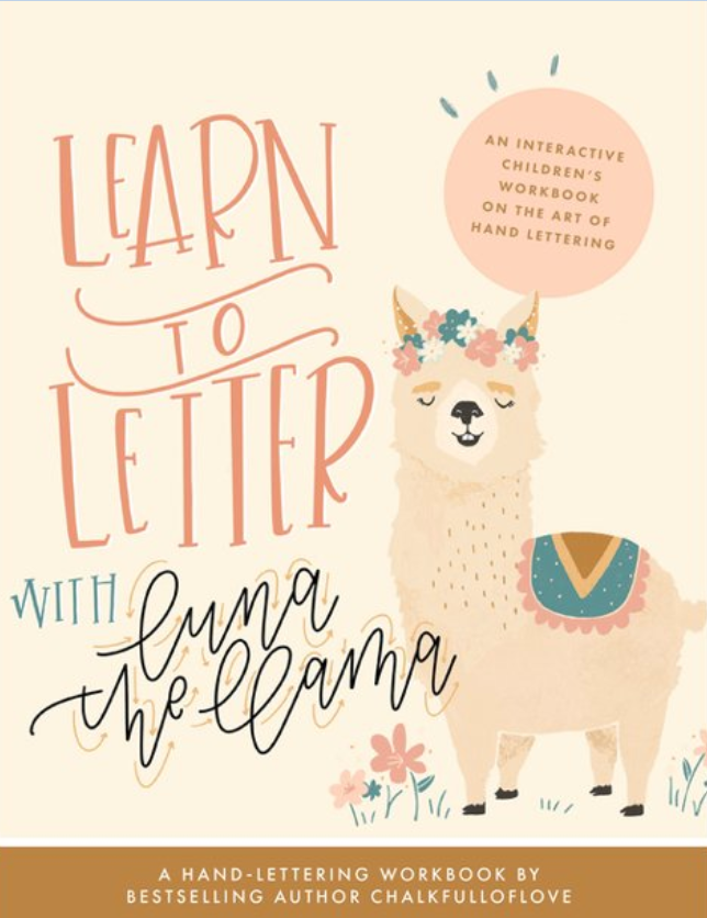Learn to Letter with Luna the Llama : An Interactive Children's Workbook on the Art of Hand Lettering