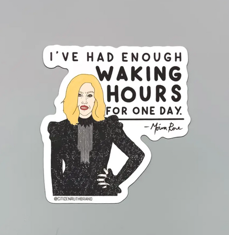 I've Had Enough Waking Hours Sticker