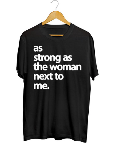 As Strong as the Woman Next to Me Tee