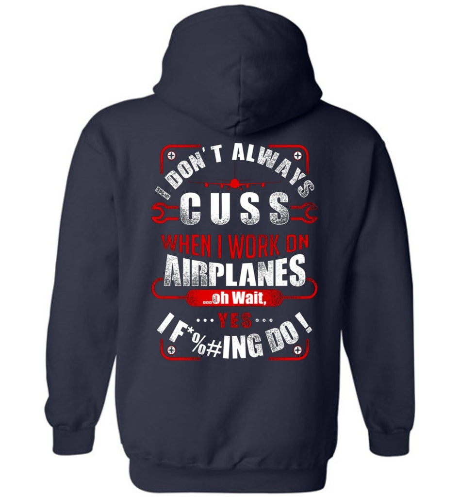 T-shirt - I Don't Always Cuss.... Funny Aircraft Mechanic Hoodie!