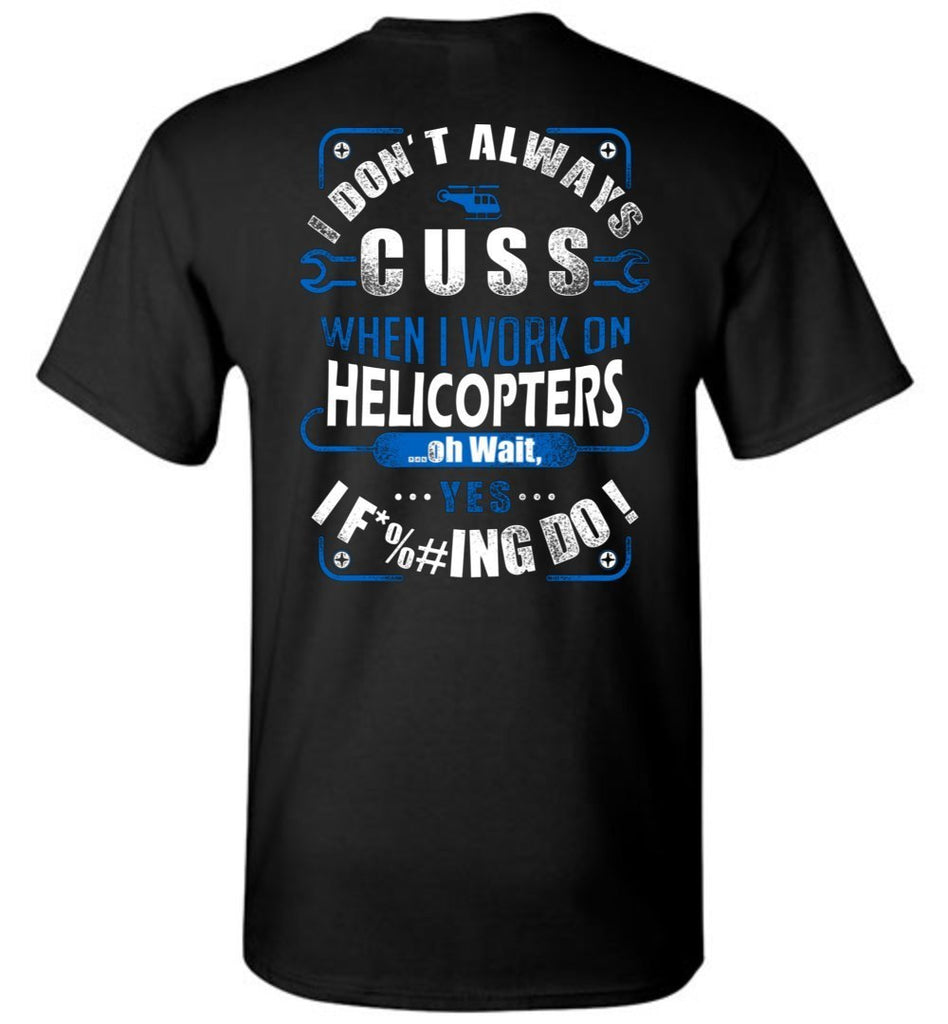 T-shirt - I Don't Always Cuss Funny Helicopter Mechanic Shirt