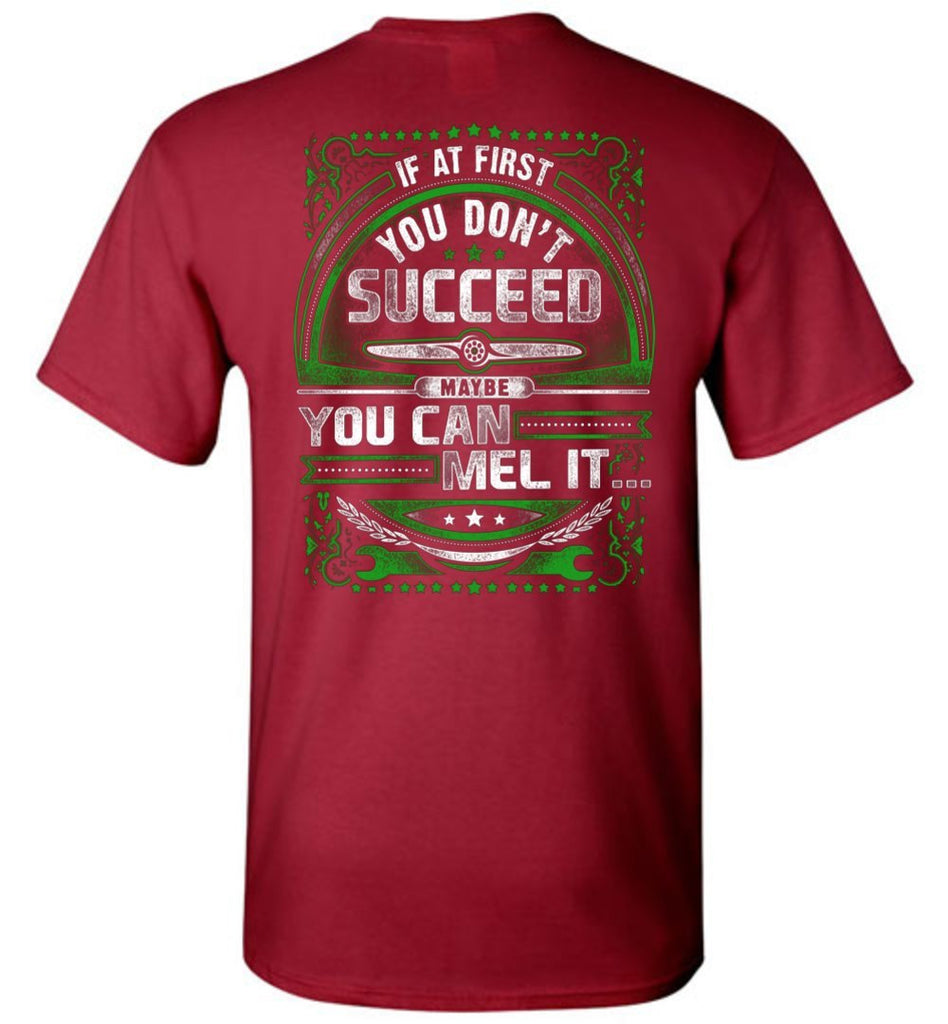 T-shirt - If At First You Don't Succeed....MEL It!