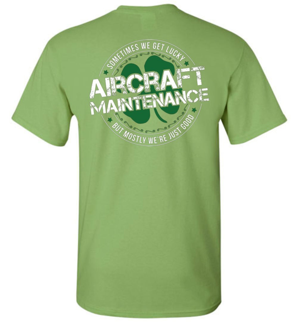 T-shirt - Sometimes We Get Lucky Aircraft Mechanic Shirt