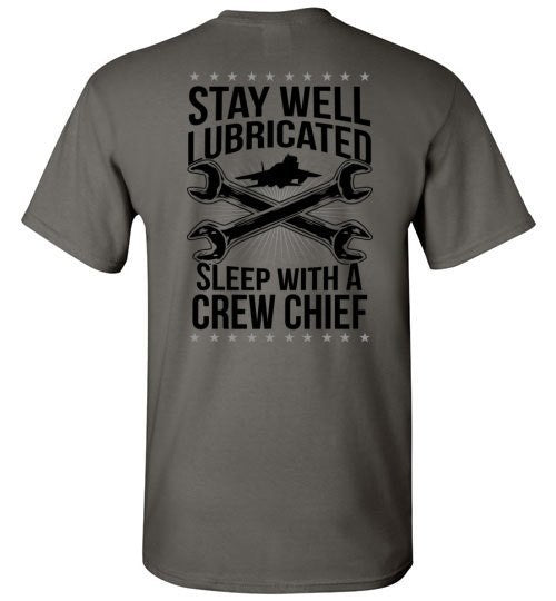 T-shirt - Stay Well Lubricated, Sleep With A Crew Chief!