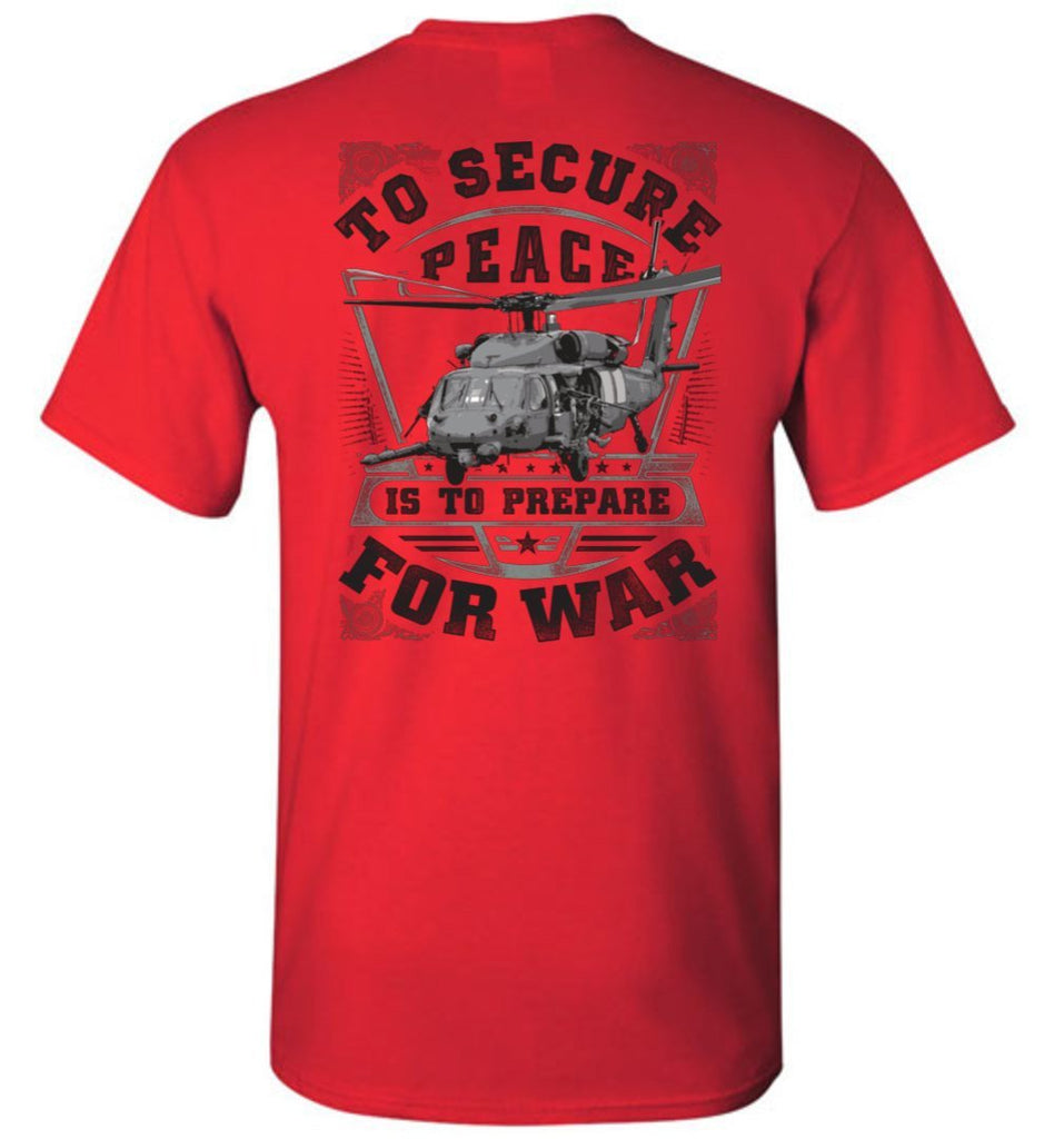 T-shirt - To Secure Peace Prepare For War MH-60 Shirt