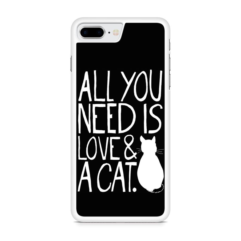 All You Need Is Love And A Cat iPhone 8 Plus case