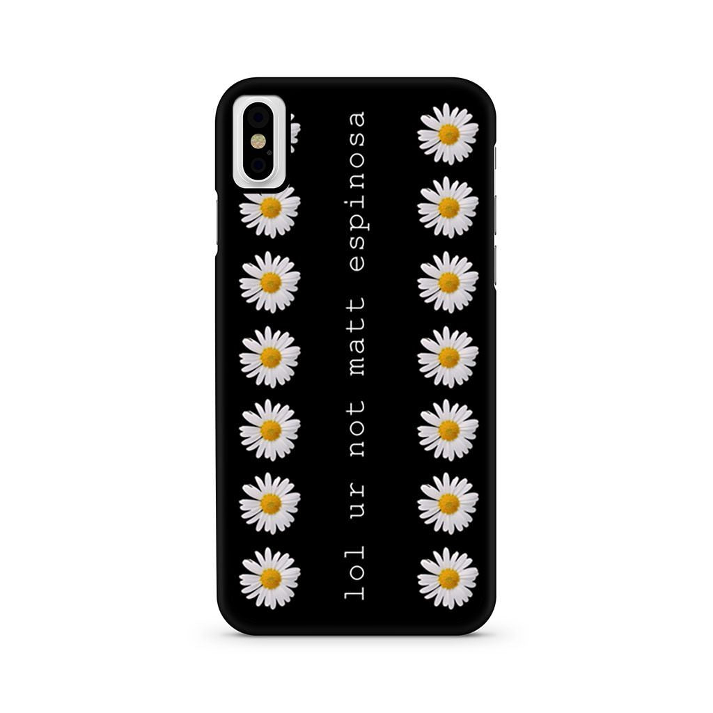 Lol Ur Not Matt Espinosa Daisy iPhone X case