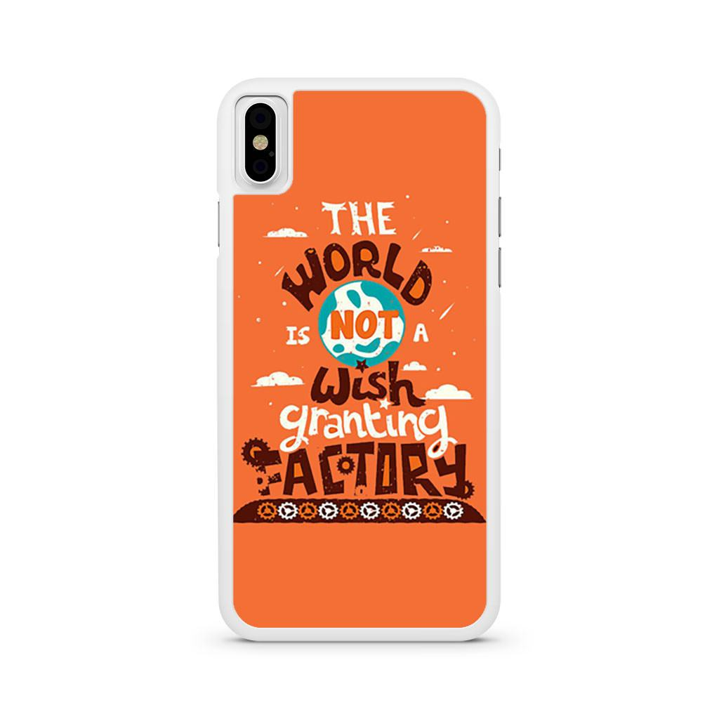 The World Is Not A Wish Granting Factory iPhone X case