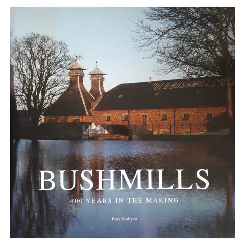 Bushmills 400 Years in the Making By Peter Mulryan