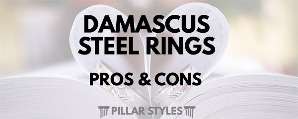 Damascus Steel Rings - Pros and Cons