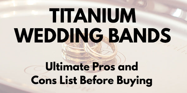 Ultimate Titanium Wedding Bands Pros and Cons List [Updated 2018]