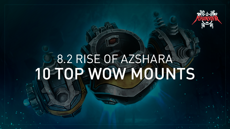 TOP 10 Mounts in Rise of Azshara : new 8.2 Warcfact patch!