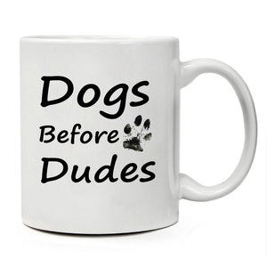 "Funny Coffee Mug -""Dogs Before Dudes"" - 11 oz Ceramic Coffee Dog Mug"