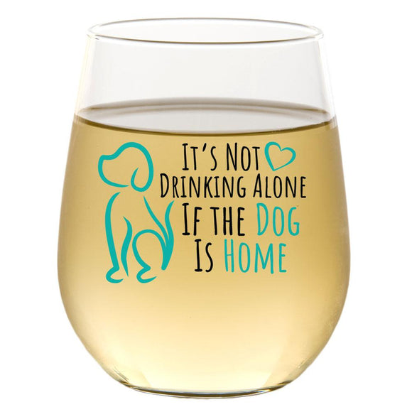 It's Not Drinking Alone If The Dog Is Home | 15oz Stemless Wine Glass