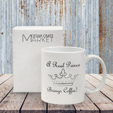 "Funny Coffee Mug -""A Real Prince Brings Coffee"" - 11 Oz Ceramic Funny Coffee Mug - Funny Coffee Mugs For Women"