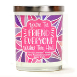 """You're The Friend Everyone Wishes They Had"" 