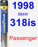 Passenger Wiper Blade for 1998 BMW 318is - Hybrid