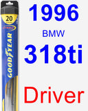 Driver Wiper Blade for 1996 BMW 318ti - Hybrid