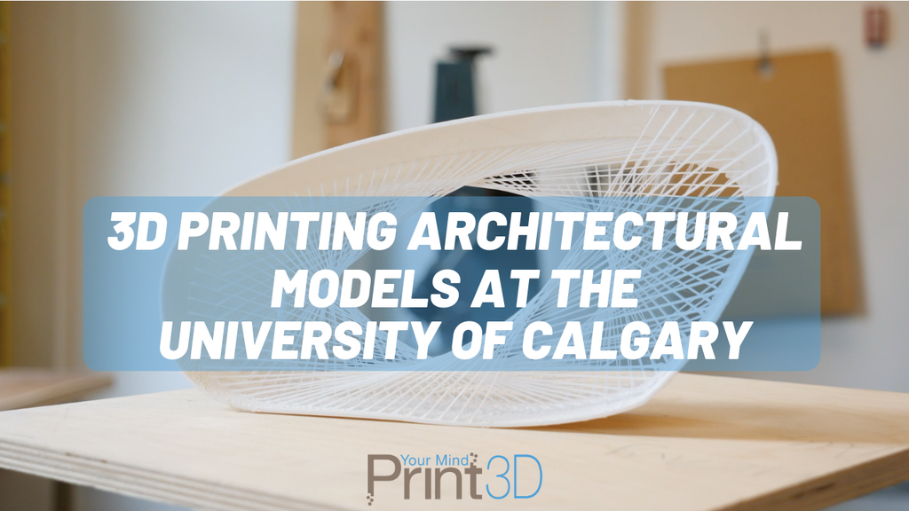 3D Printing Architectural Models at the University of Calgary