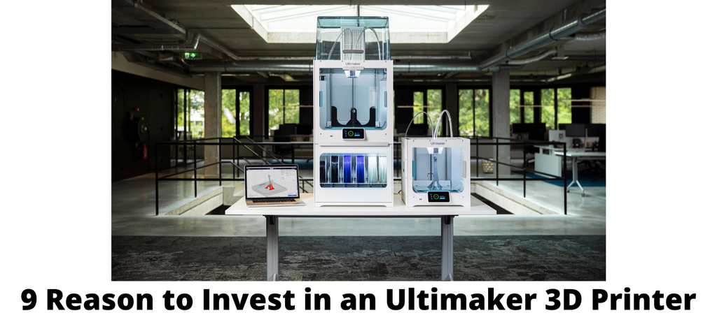 9 Reason to Invest in an Ultimaker 3D Printer