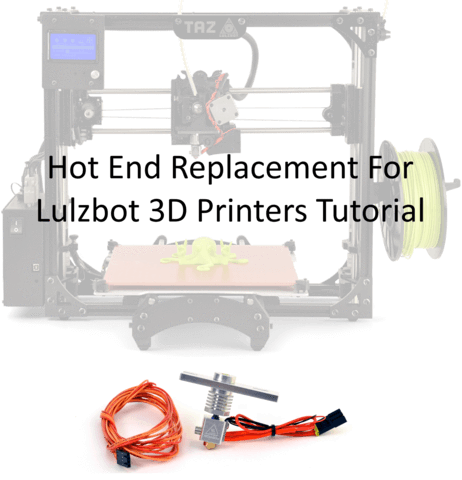 Replacing The Hot End on Your Lulzbot Taz Printer