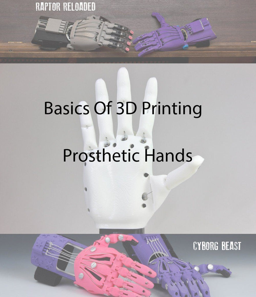 The Basics Of 3D Printing Prosthetic Hands