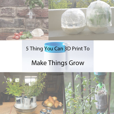 5 things you can 3d print to make things grow