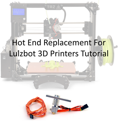 Hot End Replacement Lulzbot Taz 3D Printer