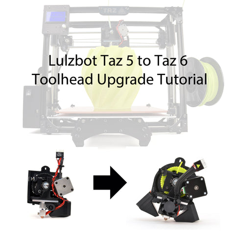 Lulzbot Taz 5 to Taz 6 toolhead upgrade