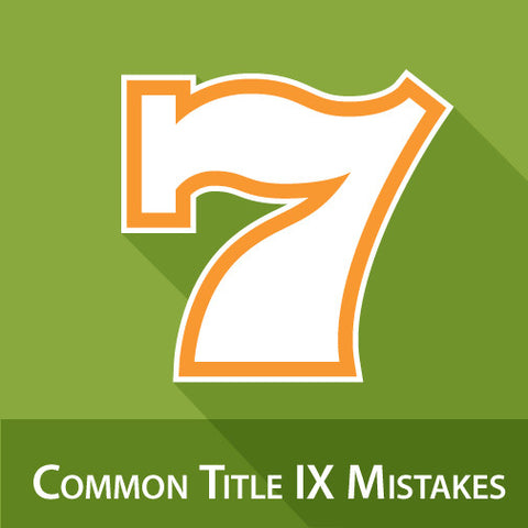 7 Common Title IX Mistakes: How To Train Faculty On Sexual Harassment Compliance