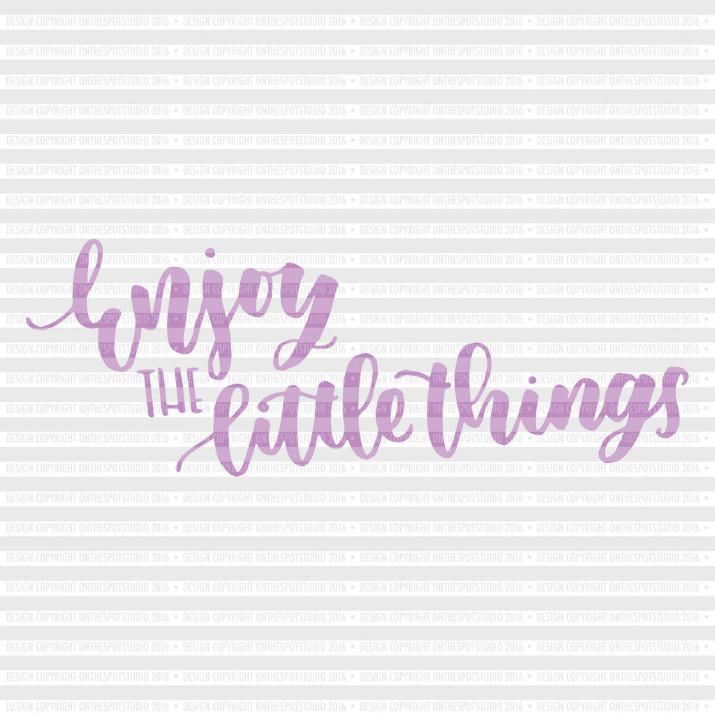 Enjoy The Little Things SVG Cut File