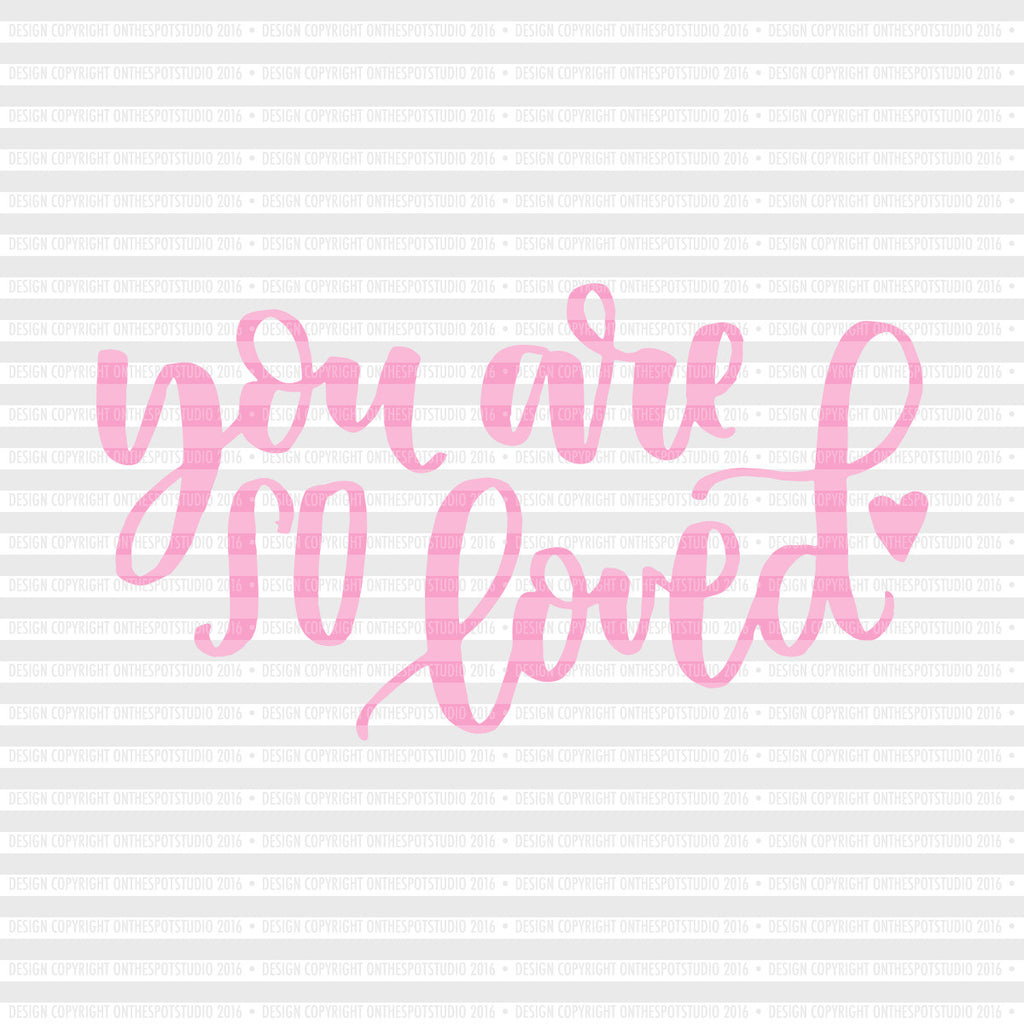 You Are So Loved SVG Cut File