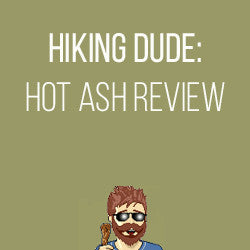 Hiking Dude: Hot Ash Review