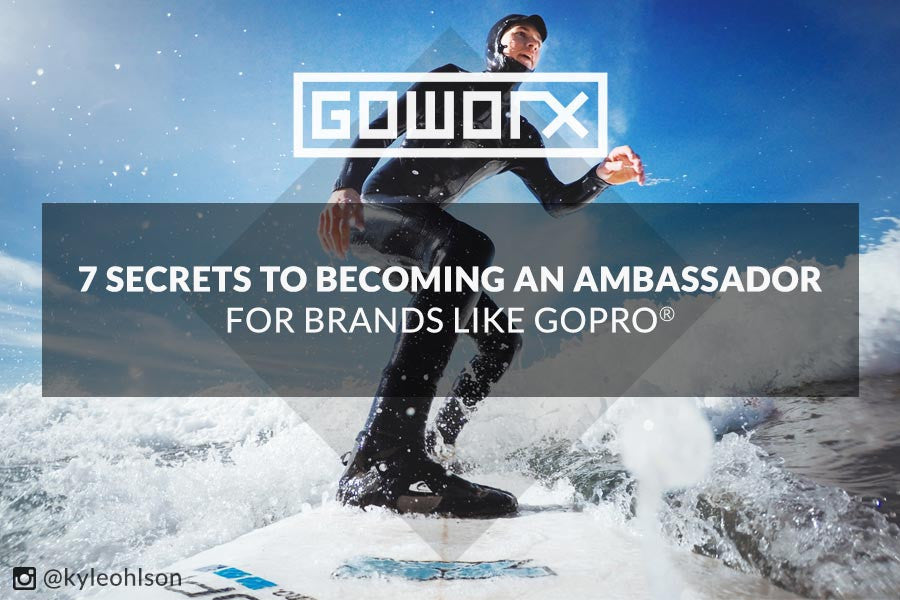 7 Secrets to Becoming an Ambassador for Brands Like GoPro