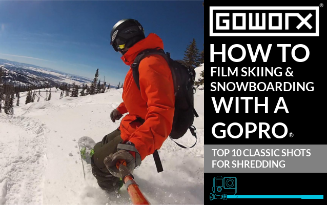 How to Film Skiing & Snowboarding with a GoPro: 10 Classic Shots