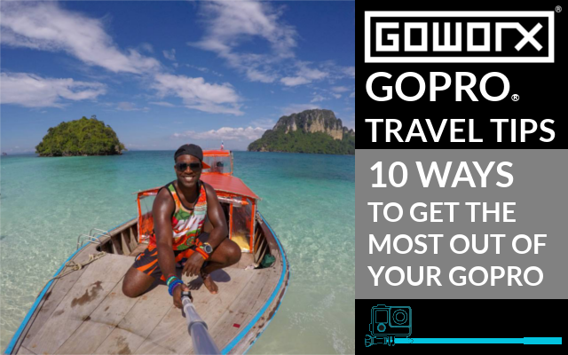 GoPro Travel Tips: Top 10 Ways to Get the Most Out of Your GoPro While Traveling