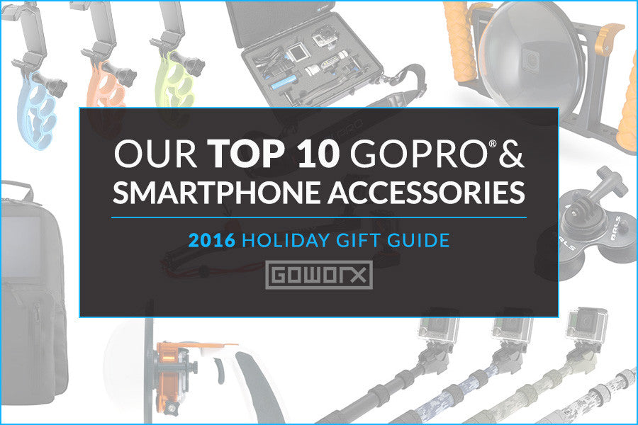 GoWorx 2016 Holiday Gift Guide: Our Top 10 GoPro & Smartphone Accessories