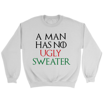 A Man Has No Ugly Sweater - Holiday Sweatshirt
