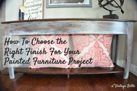 how to choose the right finish for your painted furniture project from vintage bette