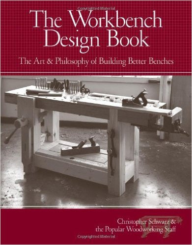 The Art & Philosophy of Building Better Benches The Workbench Design Book