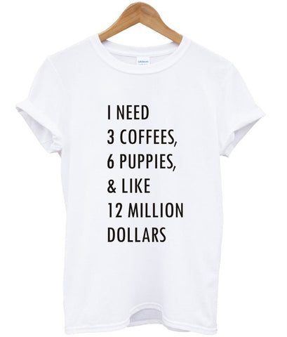 c8cd2adf 1 need 3 coffees 6 puppies T shirt