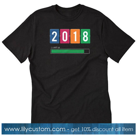 2018 is Loading T-Shirt